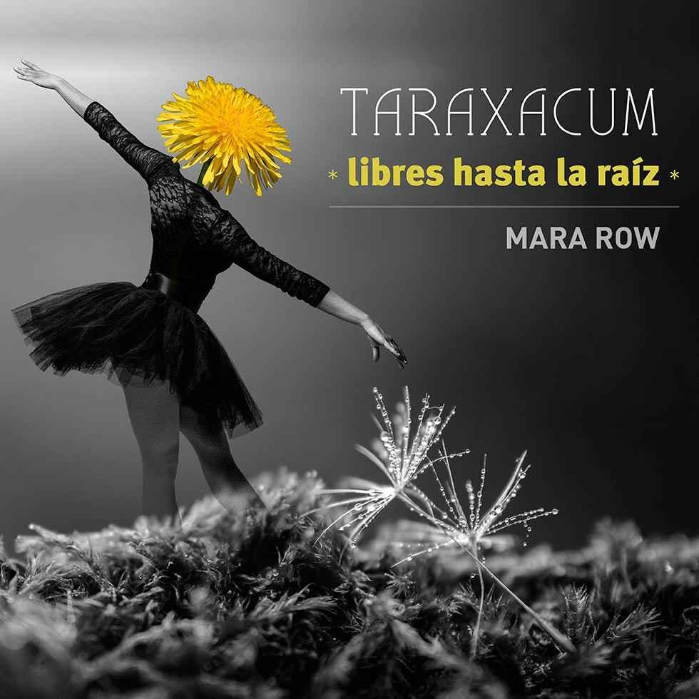 """Mara Row estrena """"Taraxacum, libres hasta la raíz"""""""