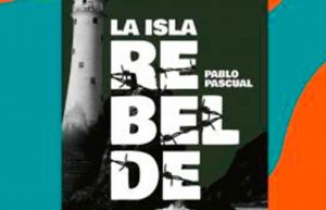 """Pablo Pascual publica """"La Isla Rebelde"""""""